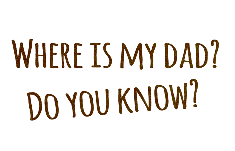 Where is my dad? Do you know?
